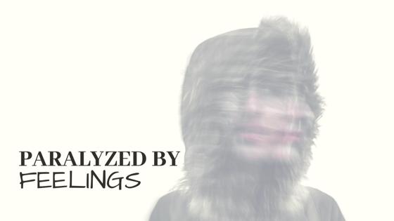 Paralyzed by Feelings