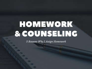 5 Reasons Why I Assign Homework in Counseling