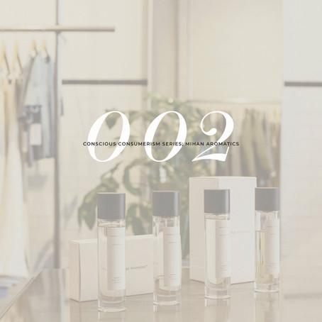 Mihan Aromatics: Conscious Consumerism Series 002