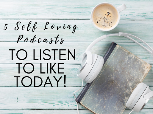 5 Self Loving Podcasts to Listen to Like Today!