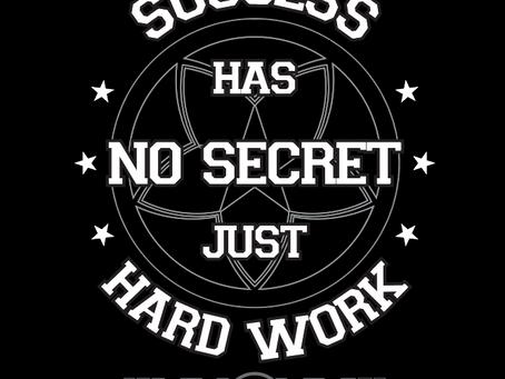 No Secret Just Hard Work