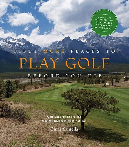 Fifty Places to Golf Before You Die
