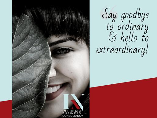 Goodbye Ordinary….Hello Extraordinary