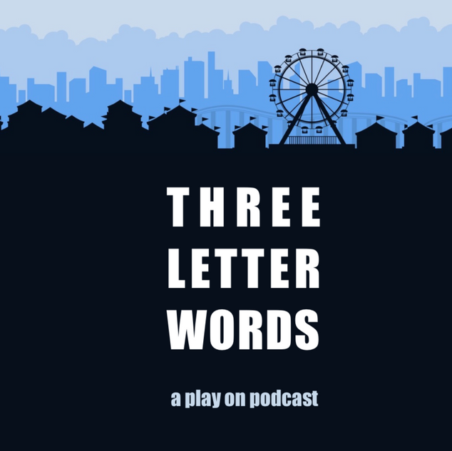 Three Letter Words - A Play on Podcast
