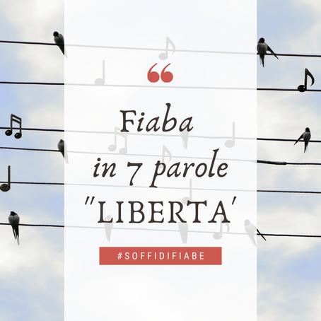 """Fiaba in 7 parole """"Libertà"""""""
