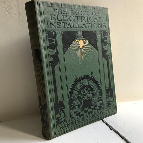 1915 Book - The Book of Electrical Installations Volume 2 - Rankin Kennedy CE