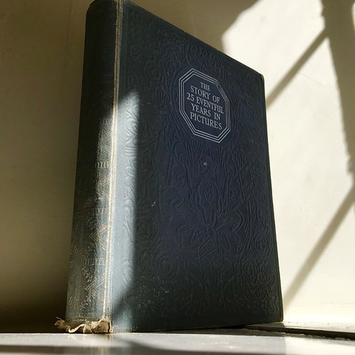 1936 Book - The Story of 25 Eventful Years in Pictures