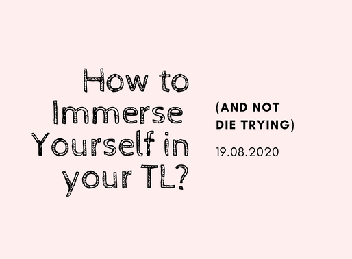 How to Immerse Yourself in your Target Language (and not die trying)