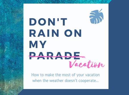 Don't Rain on My (Vacation) Parade