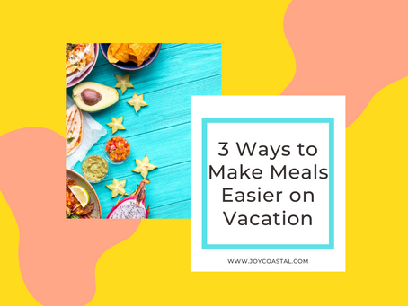 3 Ways to Make Meals Easier on Vacation