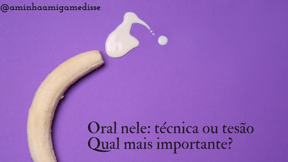Oral nele: técnica ou tesão qual mais importante?