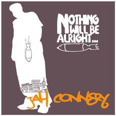 Album art for Jah Connery's Nothing Will Be Alright LP by Josh Davis