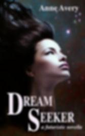 Dream Seeker - a futuristic romance by Anne Avery