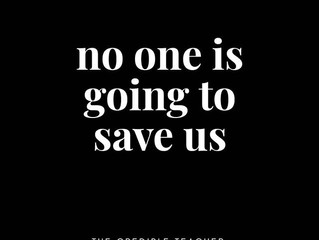 NO ONE IS GOING TO SAVE US.