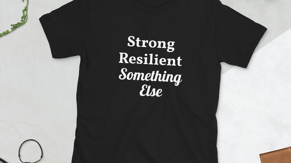 Strong Resilient Something Else T-Shirt