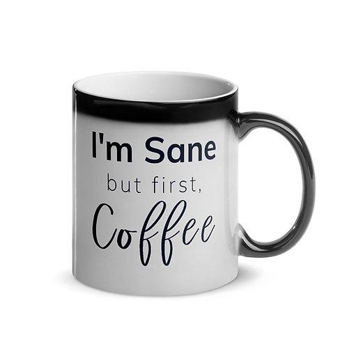 I'm Sane but first Coffee - Glossy Magic Mug