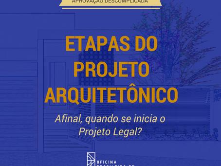 ETAPAS DO PROJETO ARQUITETÔNICO - AFINAL, QUANDO SE INICIA O PROJETO LEGAL?