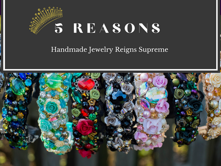 5 Reasons Handmade Jewelry Reigns Supreme