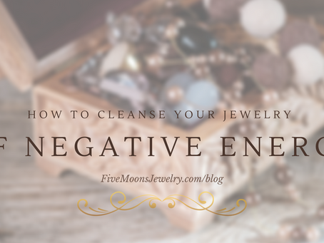 How to Cleanse your Jewelry of Negative Energy