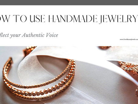How to use Handmade Jewelry to reflect your Authentic Voice