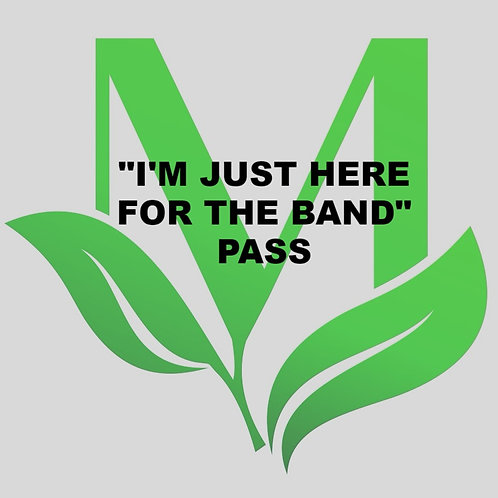 """""""I'm Just Here For the Band"""" Pass"""