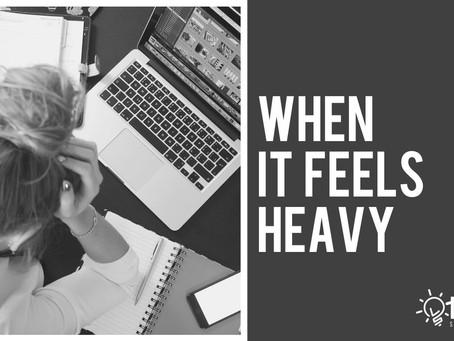 When It Feels Heavy...