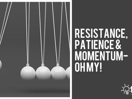 Resistance, Patience & Momentum - Oh my!