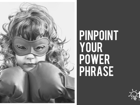 Pinpoint Your Power Phrase