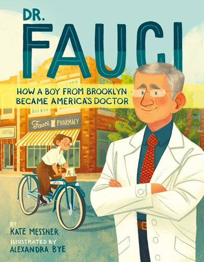 Dr. Fauci : How a Boy from Brooklyn Became America's Dr by Kate Messner (6/29)