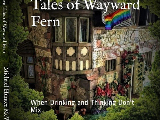 """""""The Repulsive Tales of Wayward Fern: When Drinking & Thinking Don't Mix"""""""