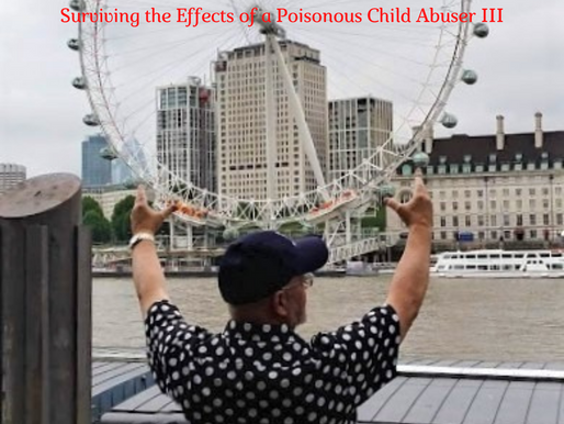 COMPLEX PTSD & ME: Surviving the Effects of a Poisonous Child Abuser III
