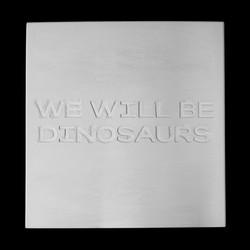 WeWillBeDinosaurs_TanjaOppel-1.jpg