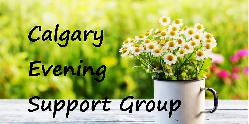 Calgary April 7pm- 9pm & Online Support Group