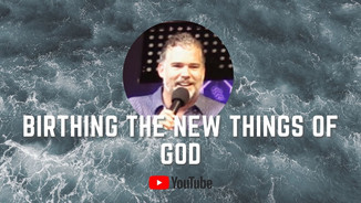 Birthing The New Things Of God