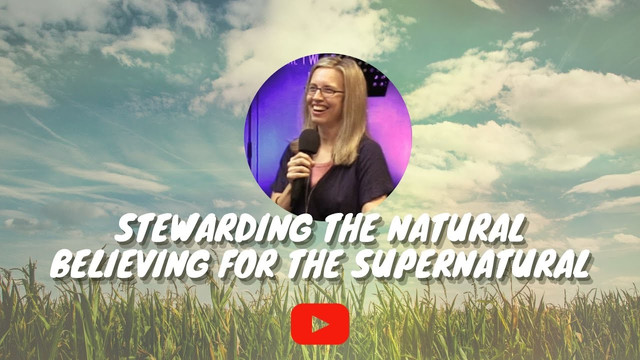 Stewarding The Natural Believing For The Supernatural