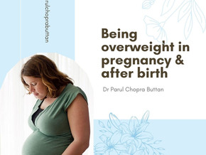 Being overweight in pregnancy & after birth