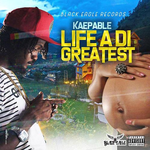 KAEPABLE- LIFE ADI GREATEST