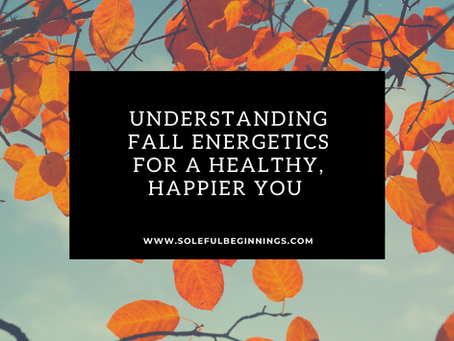 Understanding Fall Energetics for a healthy, and happier you!