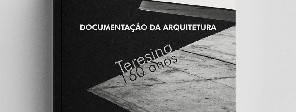 DOCUMENTAÇÃO DA ARQUITETURA: TERESINA, 160 ANOS
