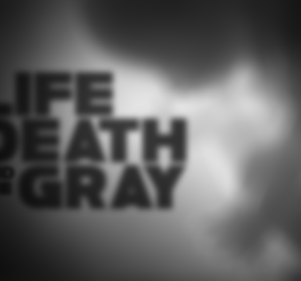 Life, Death, and the Gray