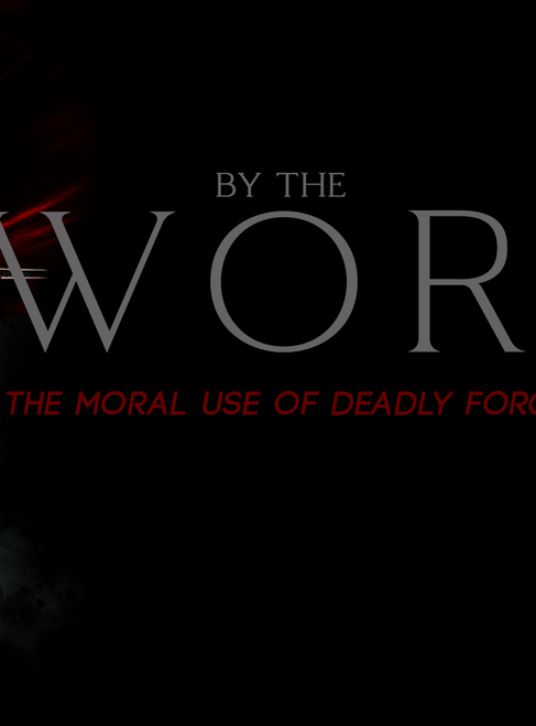 By the Sword: The Moral Use of Deadly Force