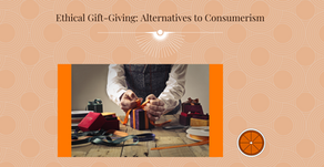 Ethical Gift-Giving: Alternatives to Consumerism