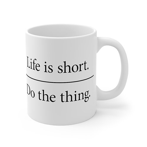 """Life is short. Do the thing."" Mug"