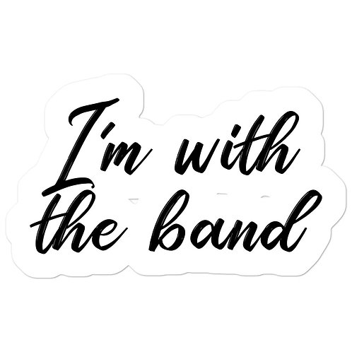 """""""I'm with the band"""" stickers"""