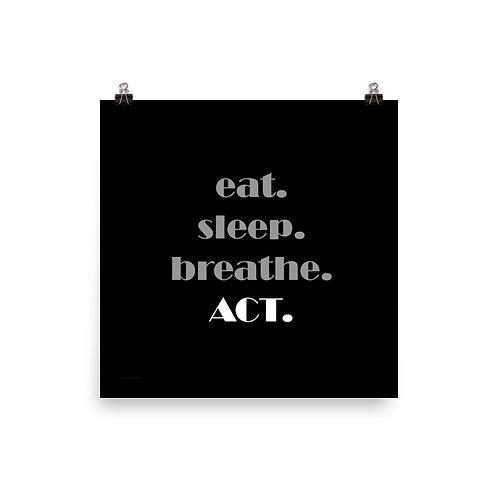 Eat. Sleep. Breathe. ACT. Poster