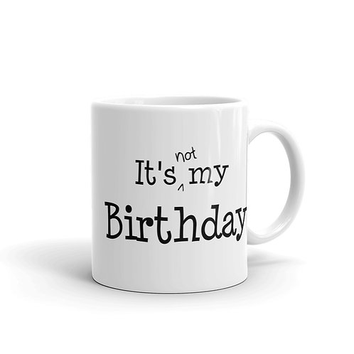 It's [not] my birthday Mug