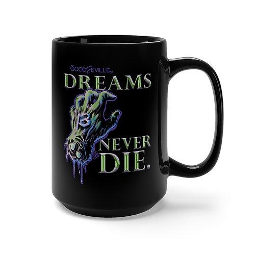"""""""DREAMS NEVER DIE"""" Good & Eville Black Mug 15oz"""