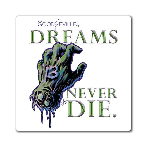 """DREAMS NEVER DIE"" Good & Eville Magnets"