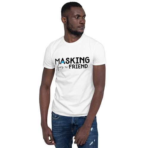 """""""Masking for a Friend"""" Unisex Tee [More Colors]"""