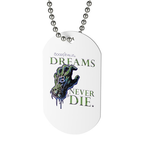 """DREAMS NEVER DIE"" Good & Eville ""Dog"" Tag"